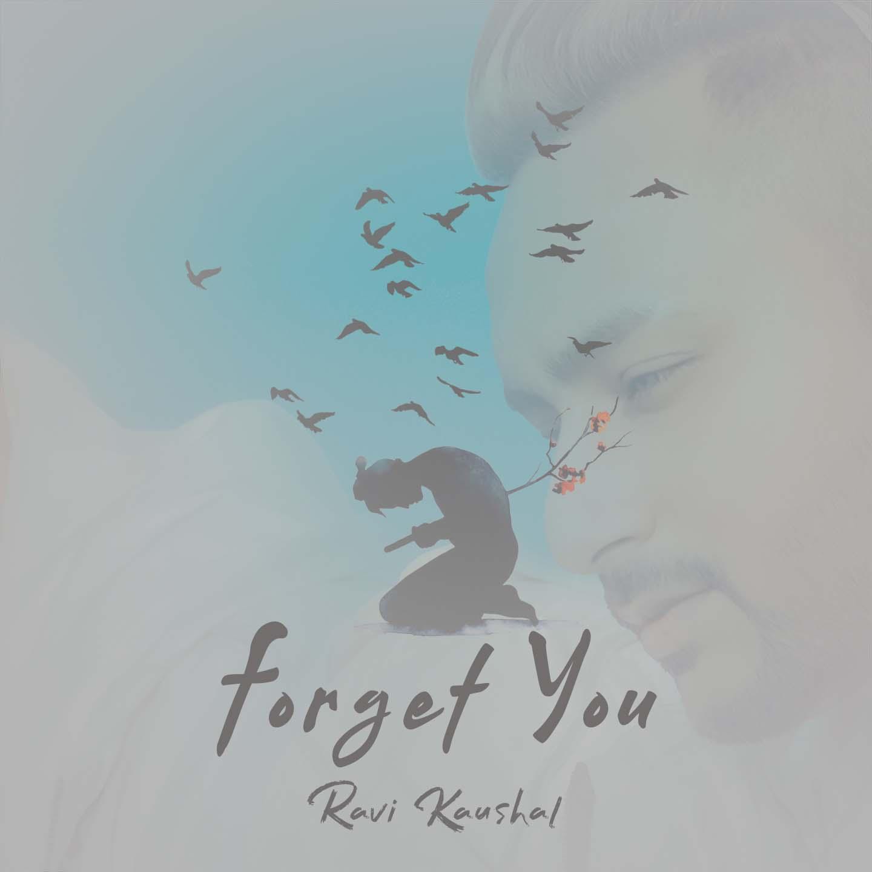 Forget You - Ravi Kaushal